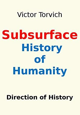 Subsurface History of Humanity: Direction of History – Victor Torvich